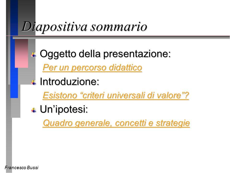 Diapositiva sommario Oggetto della presentazione: Per un percorso didattico Per un percorso didatticoIntroduzione: Esistono criteri universali di valore.