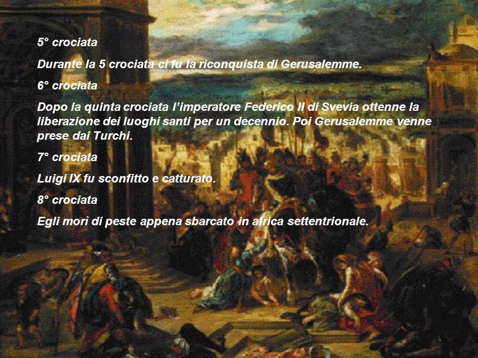 5° crociata Durante la 5 crociata ci fu la riconquista di Gerusalemme. 6° crociata Dopo la quinta crociata limperatore Federico II di Svevia ottenne l