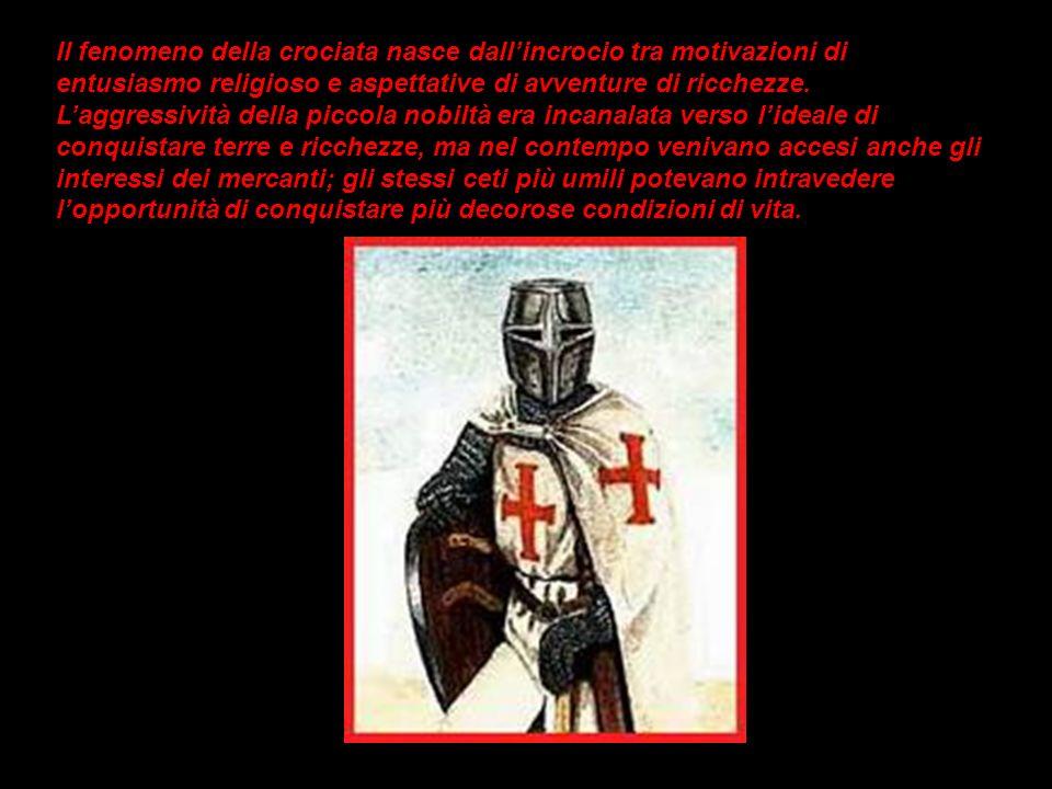Il fenomeno della crociata nasce dallincrocio tra motivazioni di entusiasmo religioso e aspettative di avventure di ricchezze. Laggressività della pic