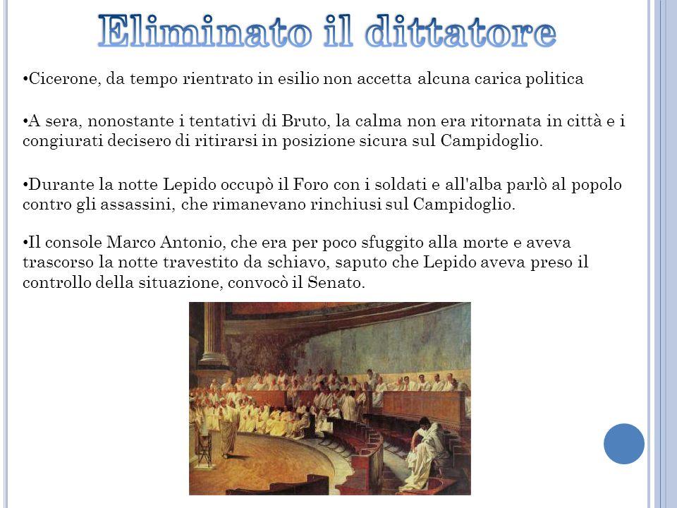 Cicerone, da tempo rientrato in esilio non accetta alcuna carica politica A sera, nonostante i tentativi di Bruto, la calma non era ritornata in città