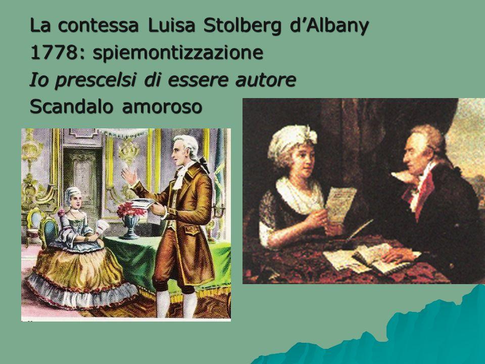 La contessa Luisa Stolberg dAlbany 1778: spiemontizzazione Io prescelsi di essere autore Scandalo amoroso