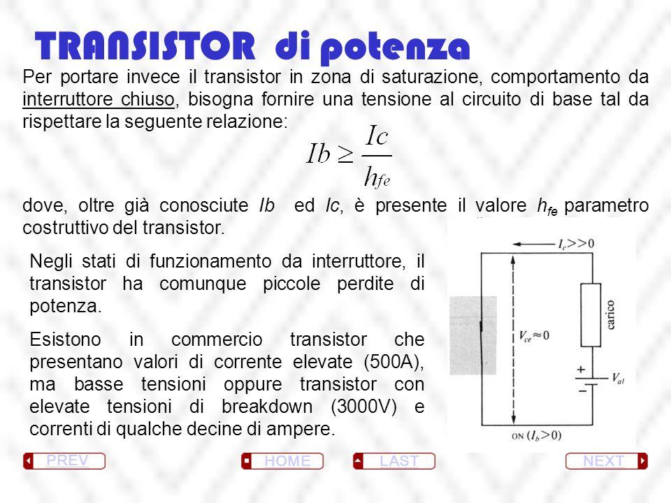 TRANSISTOR di potenza Per portare invece il transistor in zona di saturazione, comportamento da interruttore chiuso, bisogna fornire una tensione al c