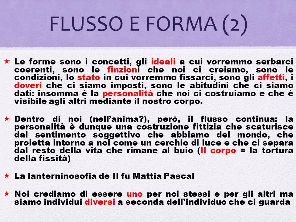 FLUSSO E FORMA La vita è un flusso continuo, incandescente, indistinto Luomo, partecipe di questo flusso vitale, vorrebbe comprenderlo, allora cerca d