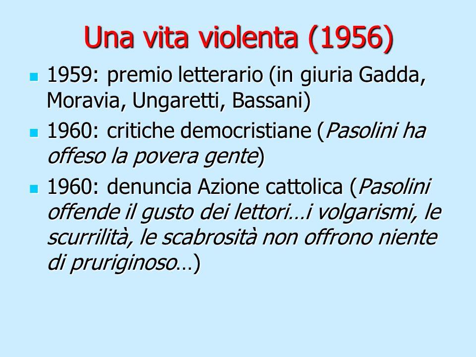 Una vita violenta (1956) 1959: premio letterario (in giuria Gadda, Moravia, Ungaretti, Bassani) 1959: premio letterario (in giuria Gadda, Moravia, Ung