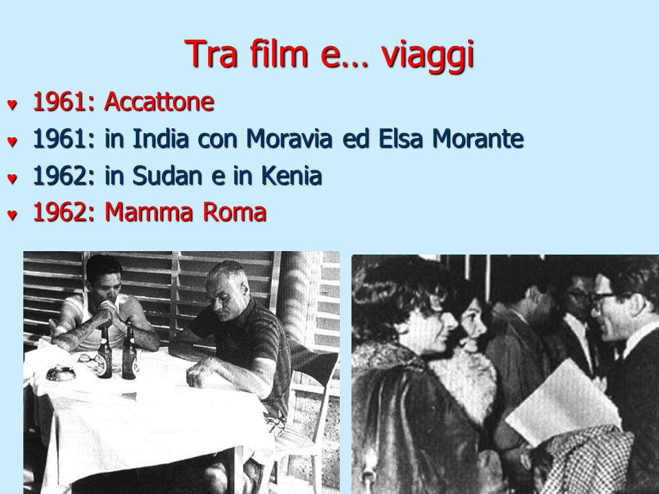 Tra film e… viaggi 1961: Accattone 1961: Accattone 1961: in India con Moravia ed Elsa Morante 1961: in India con Moravia ed Elsa Morante 1962: in Suda