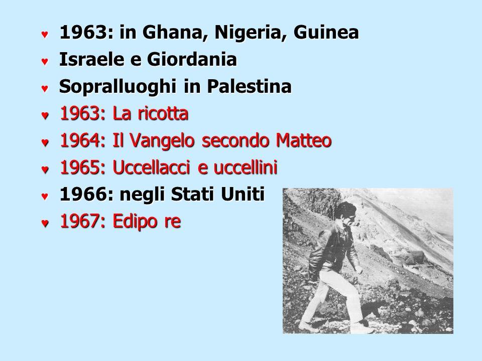 1963: in Ghana, Nigeria, Guinea 1963: in Ghana, Nigeria, Guinea Israele e Giordania Israele e Giordania Sopralluoghi in Palestina Sopralluoghi in Pale