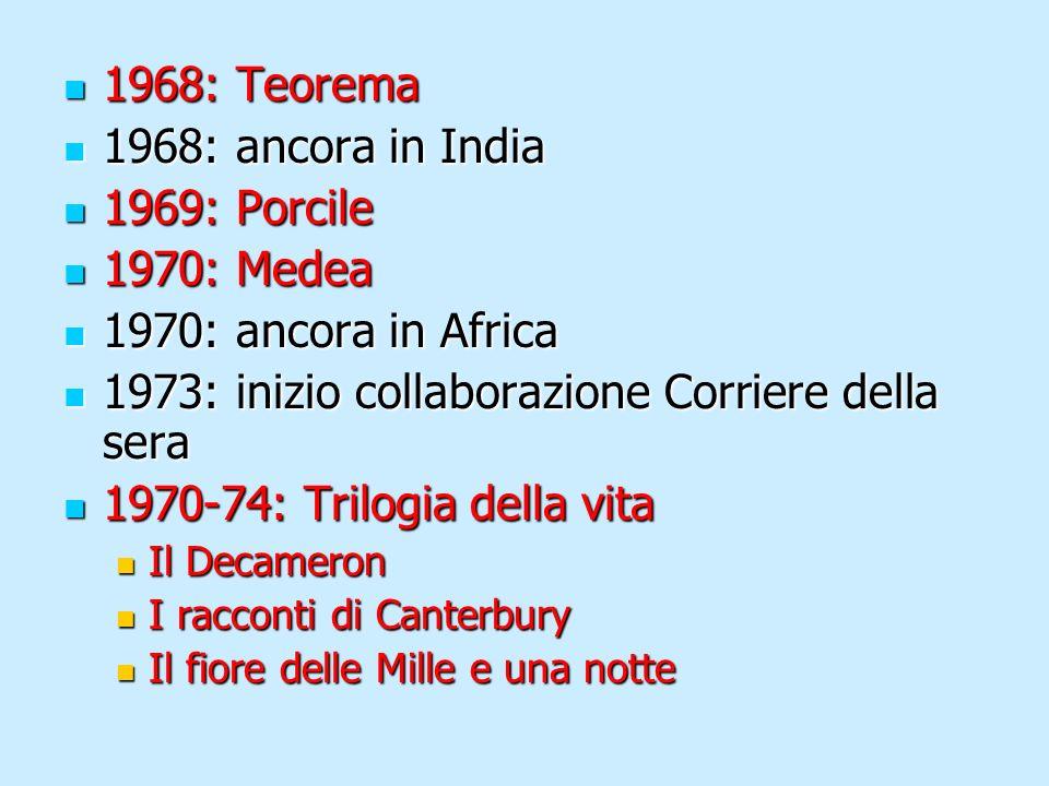 1968: Teorema 1968: Teorema 1968: ancora in India 1968: ancora in India 1969: Porcile 1969: Porcile 1970: Medea 1970: Medea 1970: ancora in Africa 197