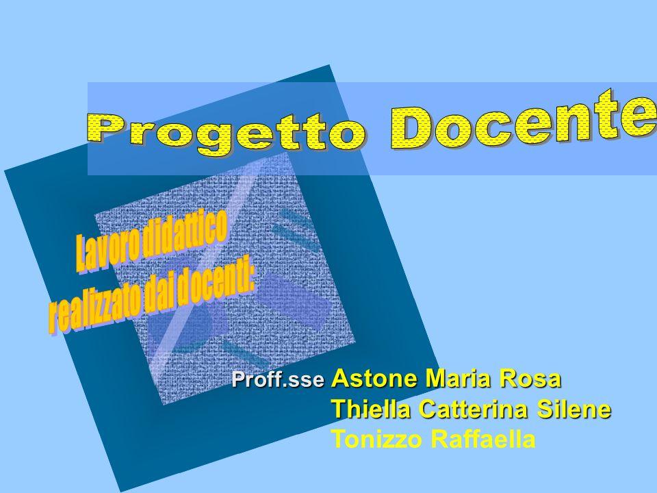 Proff.sse Astone Maria Rosa Thiella Catterina Silene Tonizzo Raffaella