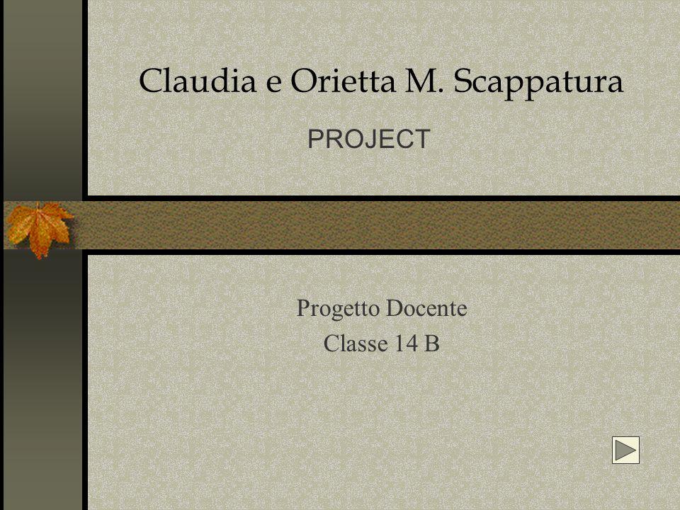 Claudia e Orietta M. Scappatura Progetto Docente Classe 14 B PROJECT
