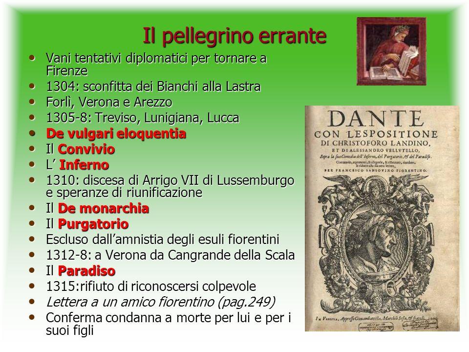 Il pellegrino errante Vani tentativi diplomatici per tornare a Firenze Vani tentativi diplomatici per tornare a Firenze 1304: sconfitta dei Bianchi al