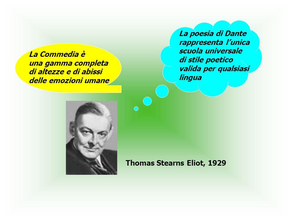 La Commedia è una gamma completa di altezze e di abissi delle emozioni umane La poesia di Dante rappresenta lunica scuola universale di stile poetico valida per qualsiasi lingua Thomas Stearns Eliot, 1929