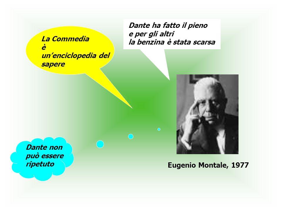 La Commedia è unenciclopedia del sapere Dante non può essere ripetuto Eugenio Montale, 1977 Dante ha fatto il pieno e per gli altri la benzina è stata