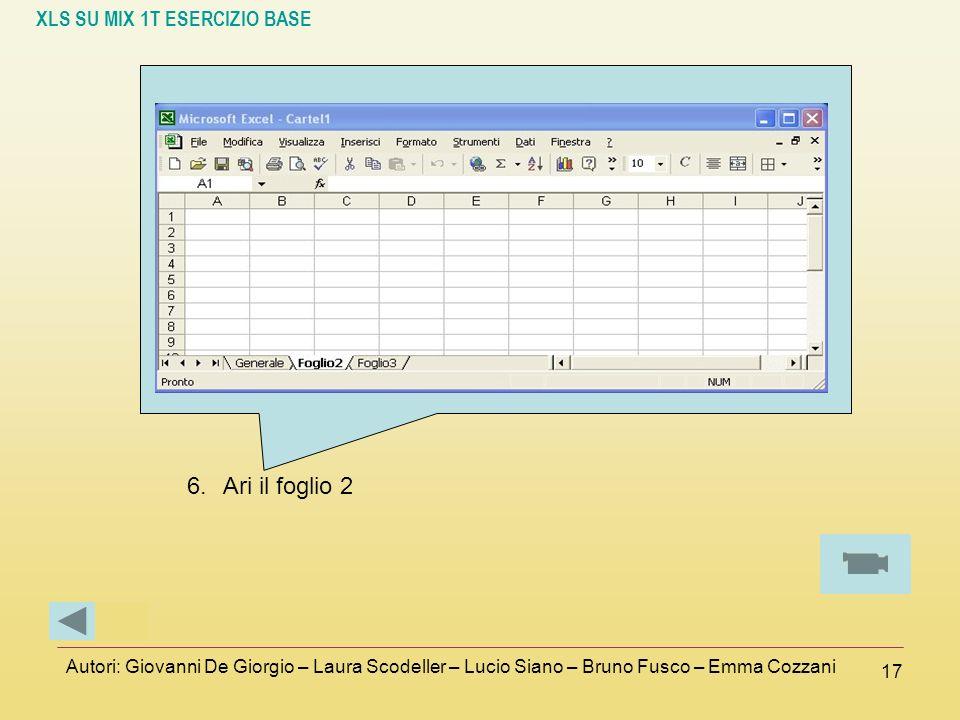 XLS SU MIX 1T ESERCIZIO BASE Autori: Giovanni De Giorgio – Laura Scodeller – Lucio Siano – Bruno Fusco – Emma Cozzani 17 6.Ari il foglio 2