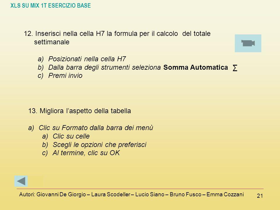 XLS SU MIX 1T ESERCIZIO BASE Autori: Giovanni De Giorgio – Laura Scodeller – Lucio Siano – Bruno Fusco – Emma Cozzani 21 12. Inserisci nella cella H7