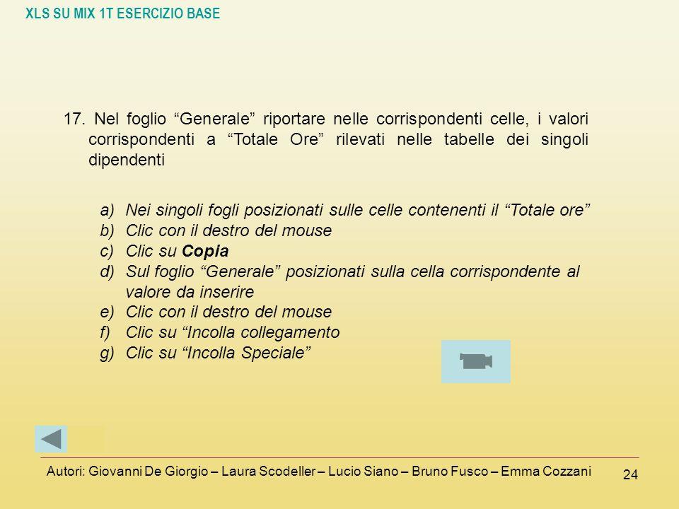 XLS SU MIX 1T ESERCIZIO BASE Autori: Giovanni De Giorgio – Laura Scodeller – Lucio Siano – Bruno Fusco – Emma Cozzani 24 17. Nel foglio Generale ripor