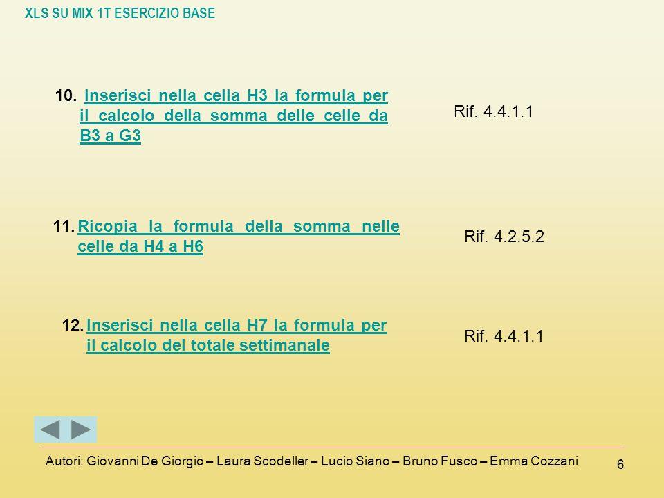 XLS SU MIX 1T ESERCIZIO BASE Autori: Giovanni De Giorgio – Laura Scodeller – Lucio Siano – Bruno Fusco – Emma Cozzani 6 10. Inserisci nella cella H3 l