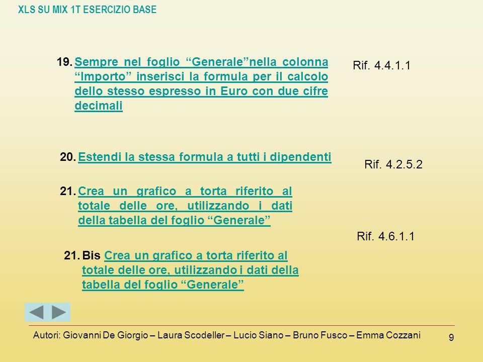 XLS SU MIX 1T ESERCIZIO BASE Autori: Giovanni De Giorgio – Laura Scodeller – Lucio Siano – Bruno Fusco – Emma Cozzani 9 19.Sempre nel foglio Generalen
