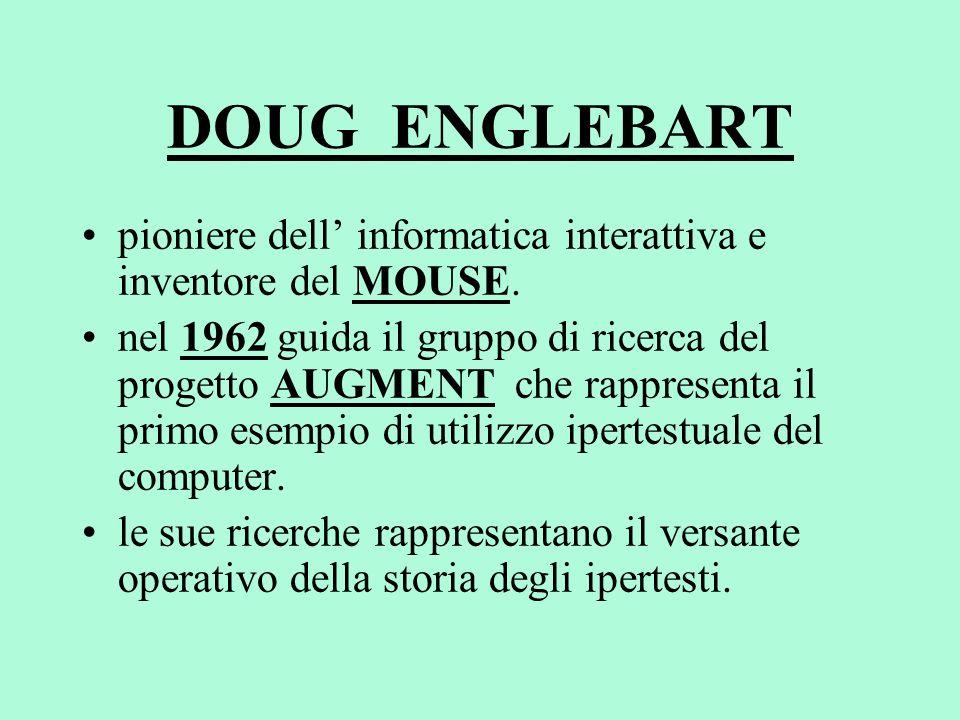 DOUG ENGLEBART pioniere dell informatica interattiva e inventore del MOUSE. nel 1962 guida il gruppo di ricerca del progetto AUGMENT che rappresenta i