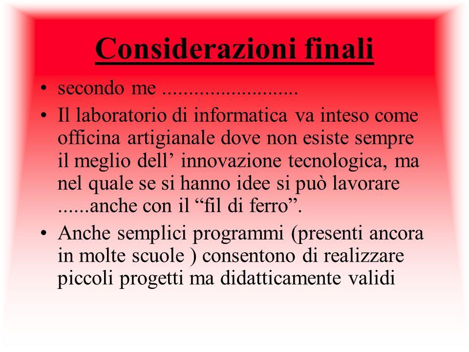 Considerazioni finali secondo me.......................... Il laboratorio di informatica va inteso come officina artigianale dove non esiste sempre il