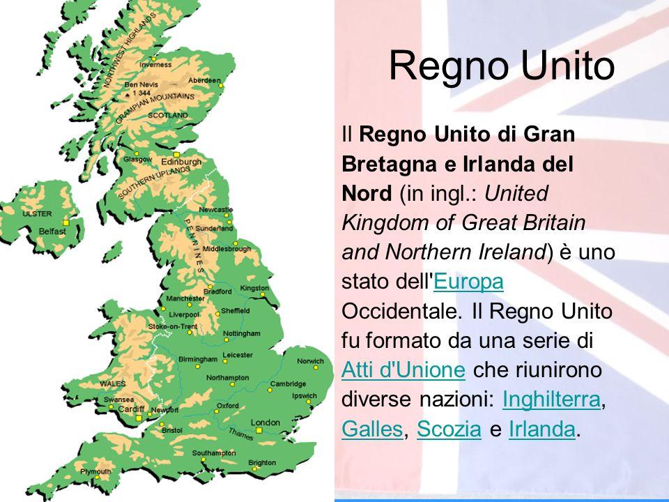 Regno Unito Il Regno Unito di Gran Bretagna e Irlanda del Nord (in ingl.: United Kingdom of Great Britain and Northern Ireland) è uno stato dell'Europ