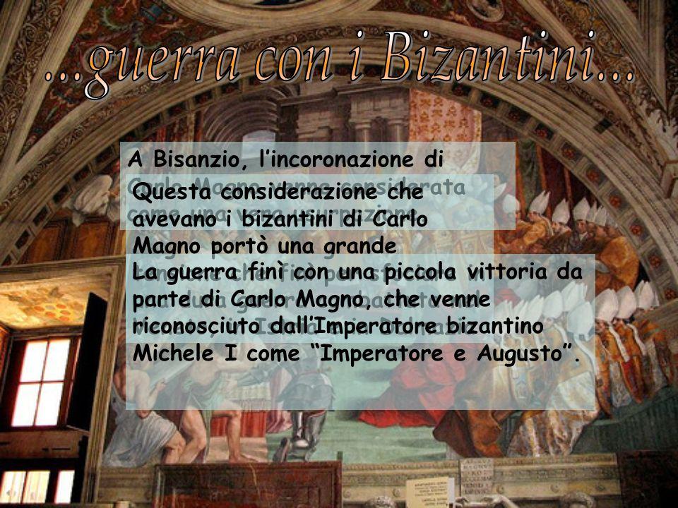 A Bisanzio, lincoronazione di Carlo Magno venne considerata come una vera usurpazione. Questa considerazione che avevano i bizantini di Carlo Magno po
