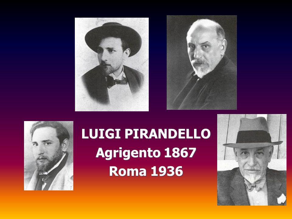 LUIGI PIRANDELLO Agrigento 1867 Roma 1936