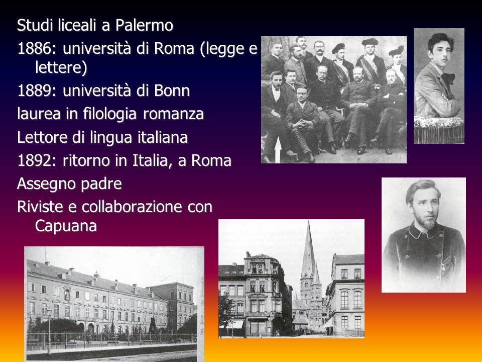 Studi liceali a Palermo 1886: università di Roma (legge e lettere) 1889: università di Bonn laurea in filologia romanza Lettore di lingua italiana 189