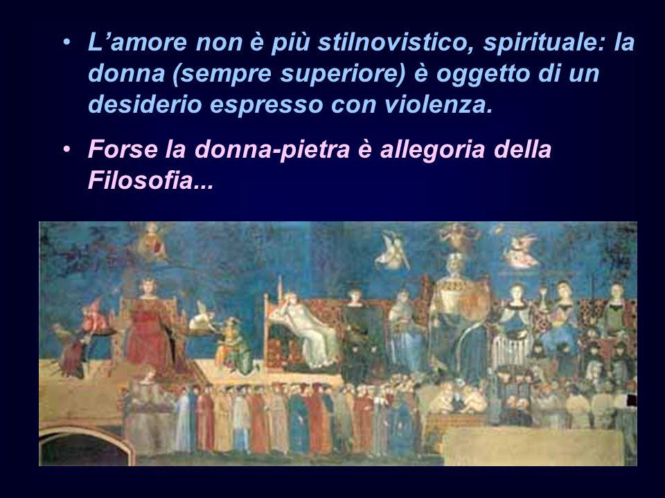 Lamore non è più stilnovistico, spirituale: la donna (sempre superiore) è oggetto di un desiderio espresso con violenza.