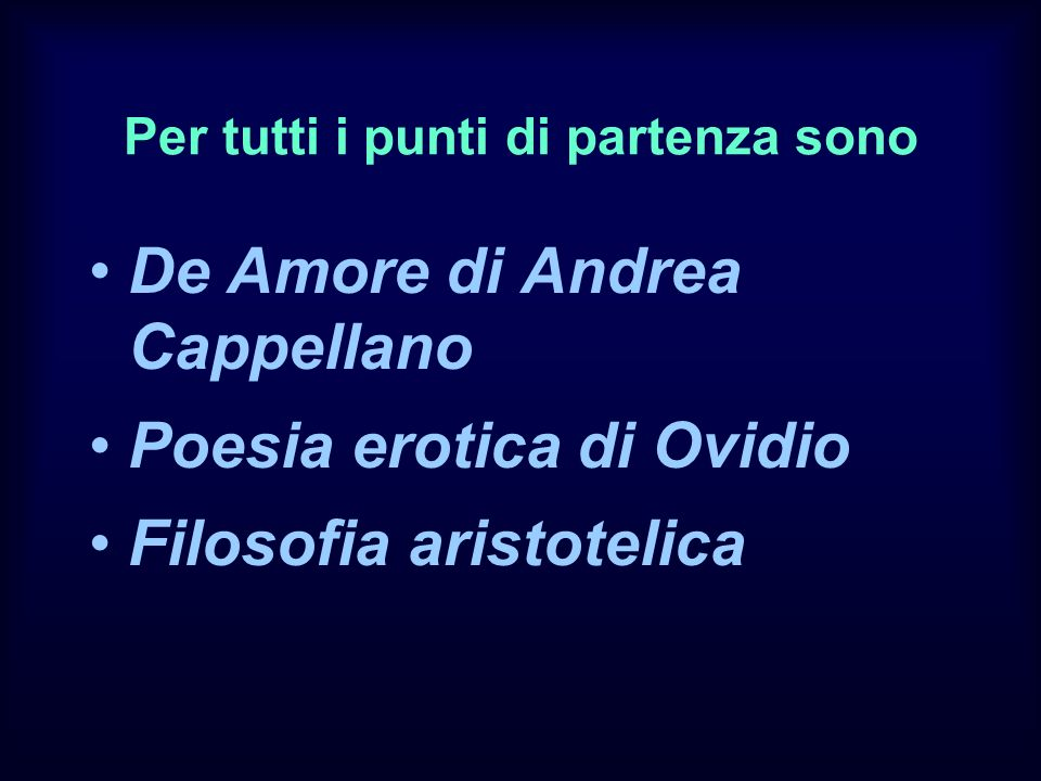 Per tutti i punti di partenza sono De Amore di Andrea Cappellano Poesia erotica di Ovidio Filosofia aristotelica
