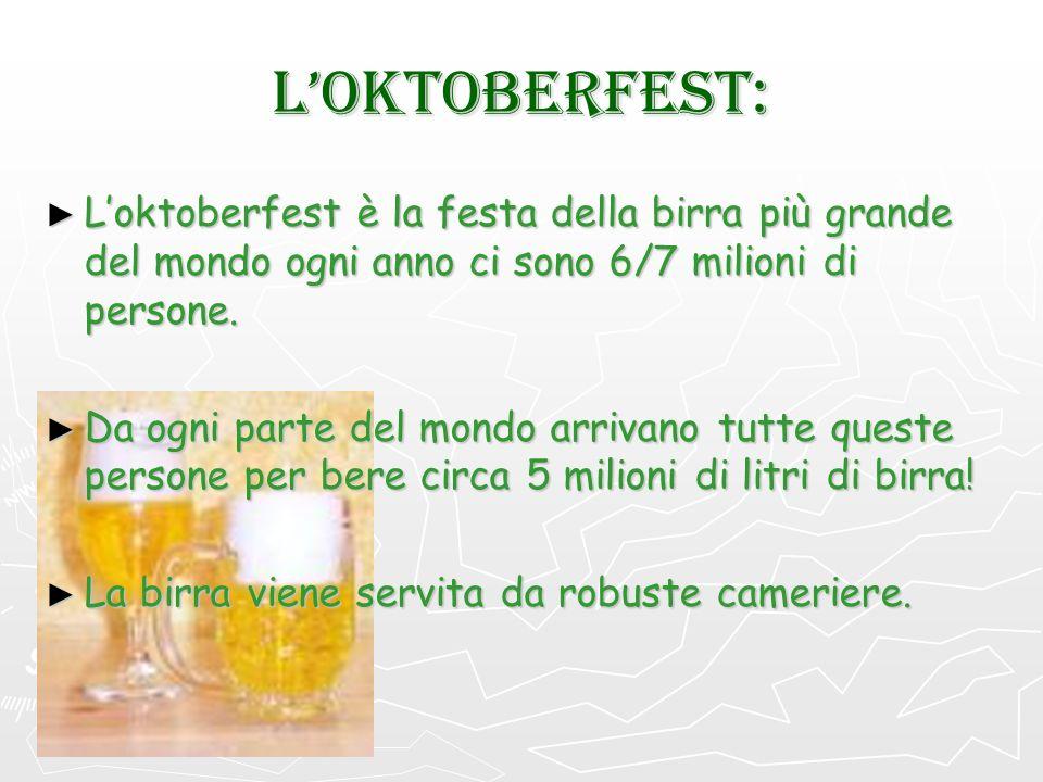 LOKTOBERFEST: Loktoberfest è la festa della birra più grande del mondo ogni anno ci sono 6/7 milioni di persone. Loktoberfest è la festa della birra p
