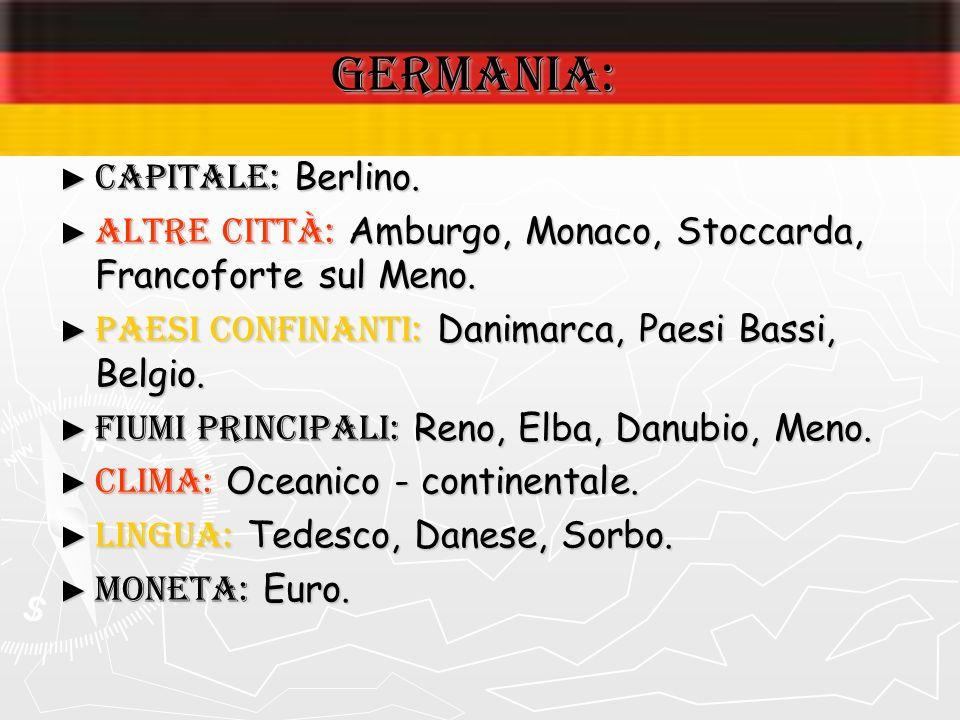 GERMANIA: Capitale: Berlino. Altre città: Amburgo, Monaco, Stoccarda, Francoforte sul Meno. Paesi confinanti: Danimarca, Paesi Bassi, Belgio. Fiumi pr
