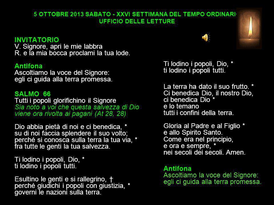 5 OTTOBRE 2013 SABATO - XXVI SETTIMANA DEL TEMPO ORDINARIO UFFICIO DELLE LETTURE INVITATORIO V.