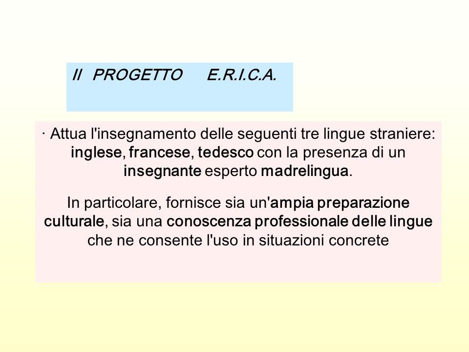 · Attua l insegnamento delle seguenti tre lingue straniere: inglese, francese, tedesco con la presenza di un insegnante esperto madrelingua.