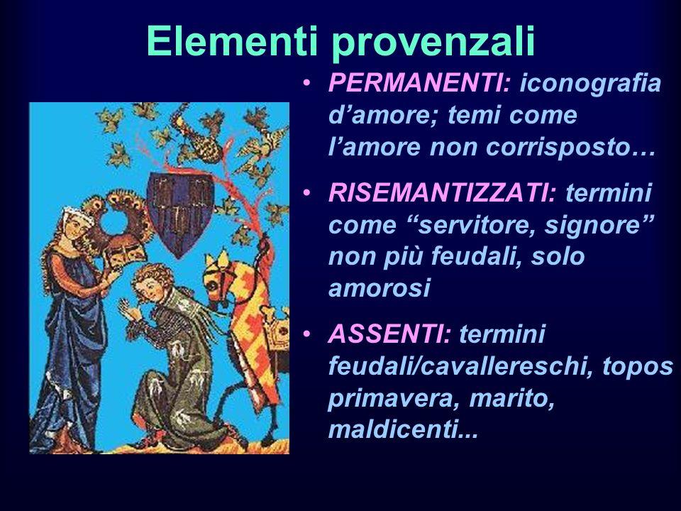 Elementi provenzali PERMANENTI: iconografia damore; temi come lamore non corrisposto… RISEMANTIZZATI: termini come servitore, signore non più feudali,