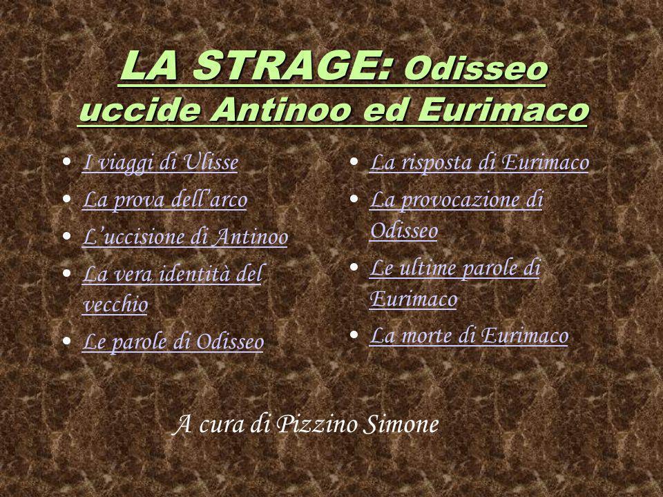 LA STRAGE: Odisseo uccide Antinoo ed Eurimaco I viaggi di Ulisse La prova dellarco Luccisione di Antinoo La vera identità del vecchioLa vera identità