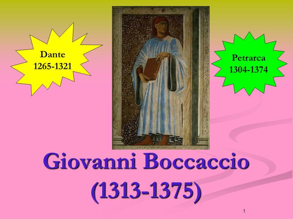 1 Giovanni Boccaccio (1313-1375) Dante 1265-1321 Petrarca 1304-1374