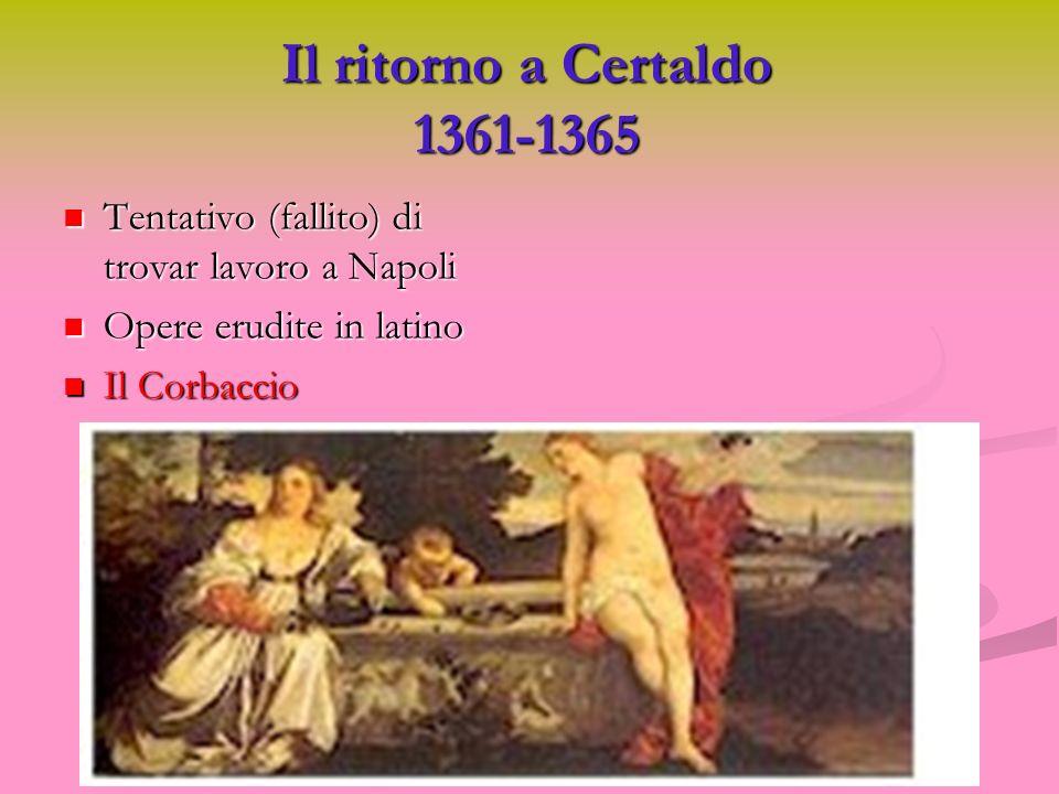 Il ritorno a Certaldo 1361-1365 Tentativo (fallito) di trovar lavoro a Napoli Tentativo (fallito) di trovar lavoro a Napoli Opere erudite in latino Op