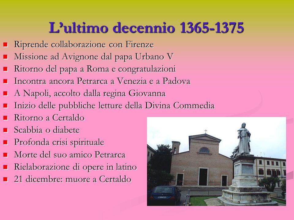 Lultimo decennio 1365-1375 Riprende collaborazione con Firenze Riprende collaborazione con Firenze Missione ad Avignone dal papa Urbano V Missione ad
