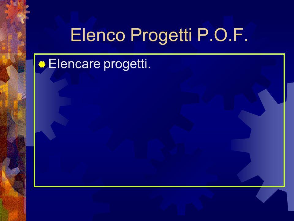 Elenco Progetti P.O.F. Elencare progetti.