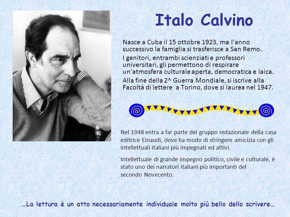 Italo Calvino Nasce a Cuba il 15 ottobre 1923, ma lanno successivo la famiglia si trasferisce a San Remo. I genitori, entrambi scienziati e professori