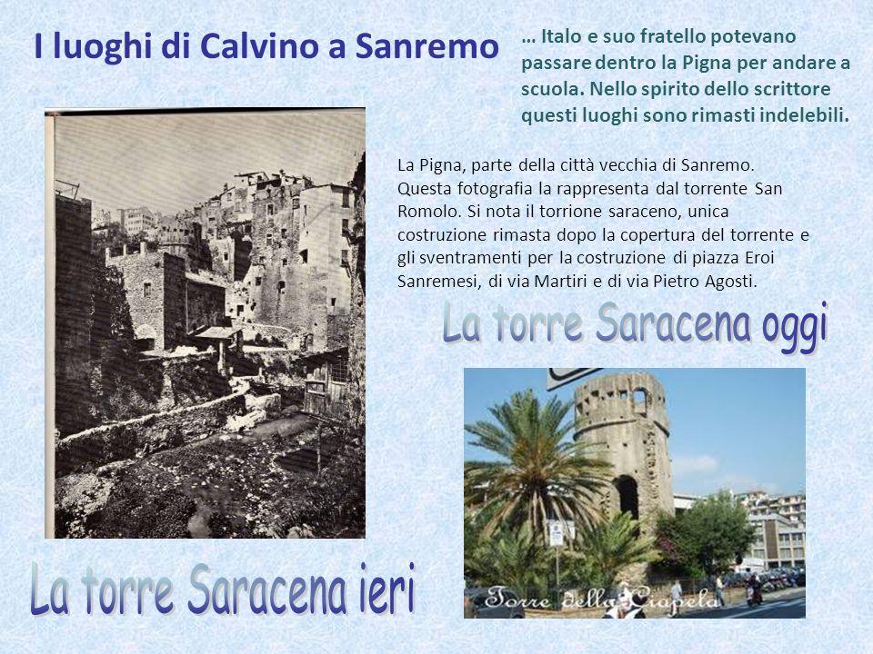 I luoghi di Calvino a Sanremo La Pigna, parte della città vecchia di Sanremo. Questa fotografia la rappresenta dal torrente San Romolo. Si nota il tor