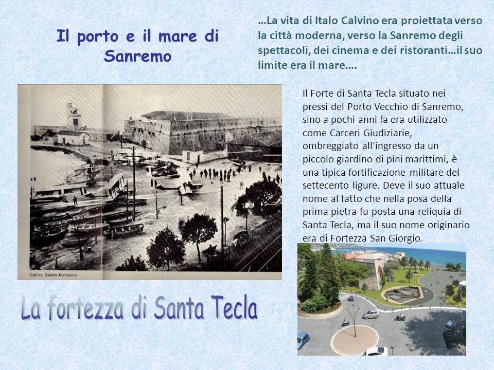 Il porto e il mare di Sanremo …La vita di Italo Calvino era proiettata verso la città moderna, verso la Sanremo degli spettacoli, dei cinema e dei ris