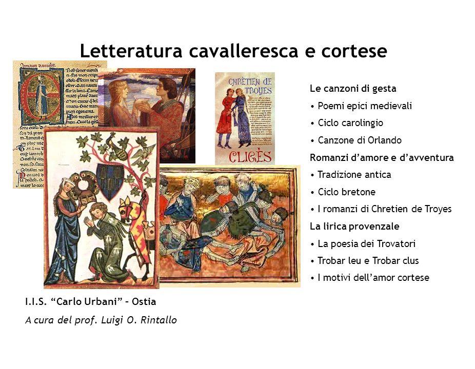 Letteratura cavalleresca e cortese Le Canzoni di gesta Esprimono la nuova epica medievale Le canzoni di gesta rappresentano lespressione del modello sacrale- eroico della cultura medievale.