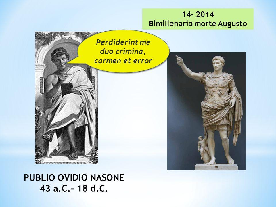 Perdiderint me duo crimina, carmen et error Perdiderint me duo crimina, carmen et error 14- 2014 Bimillenario morte Augusto PUBLIO OVIDIO NASONE 43 a.