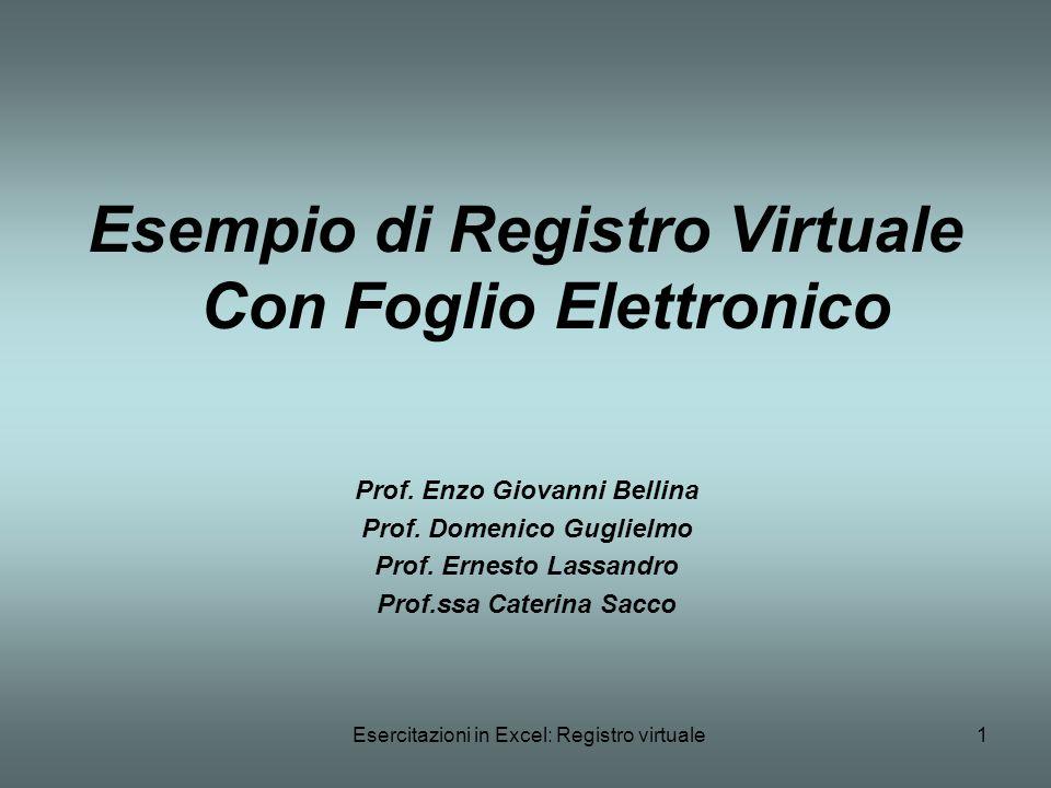 Esercitazioni in Excel: Registro virtuale1 Esempio di Registro Virtuale Con Foglio Elettronico Prof. Enzo Giovanni Bellina Prof. Domenico Guglielmo Pr