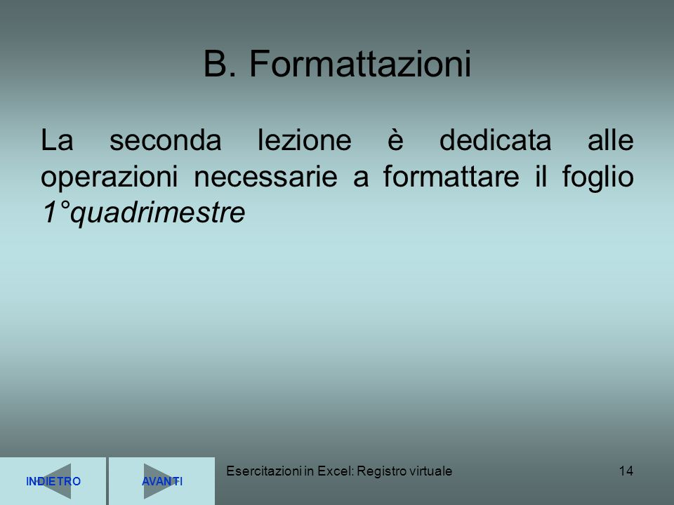 Esercitazioni in Excel: Registro virtuale14 B. Formattazioni La seconda lezione è dedicata alle operazioni necessarie a formattare il foglio 1°quadrim