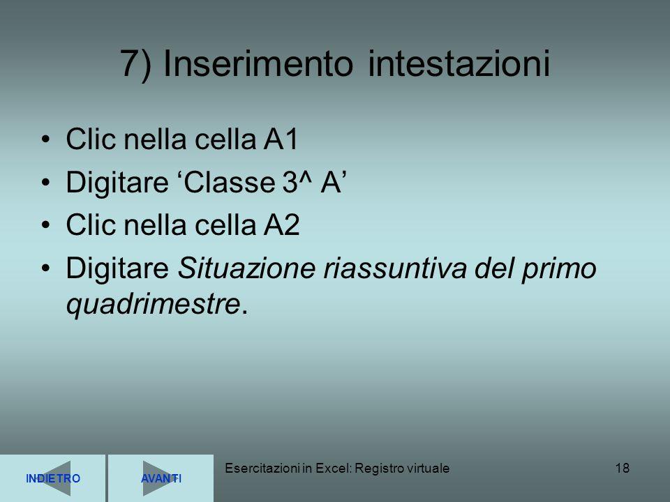 Esercitazioni in Excel: Registro virtuale18 7) Inserimento intestazioni Clic nella cella A1 Digitare Classe 3^ A Clic nella cella A2 Digitare Situazio