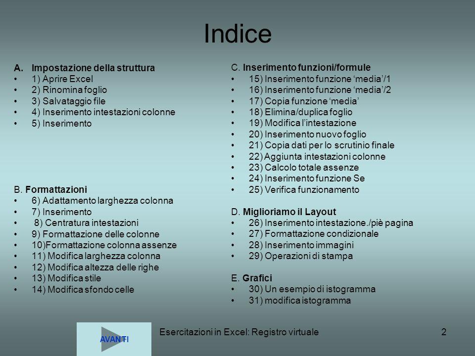 Esercitazioni in Excel: Registro virtuale2 Indice A.Impostazione della struttura 1) Aprire Excel 2) Rinomina foglio 3) Salvataggio file 4) Inserimento