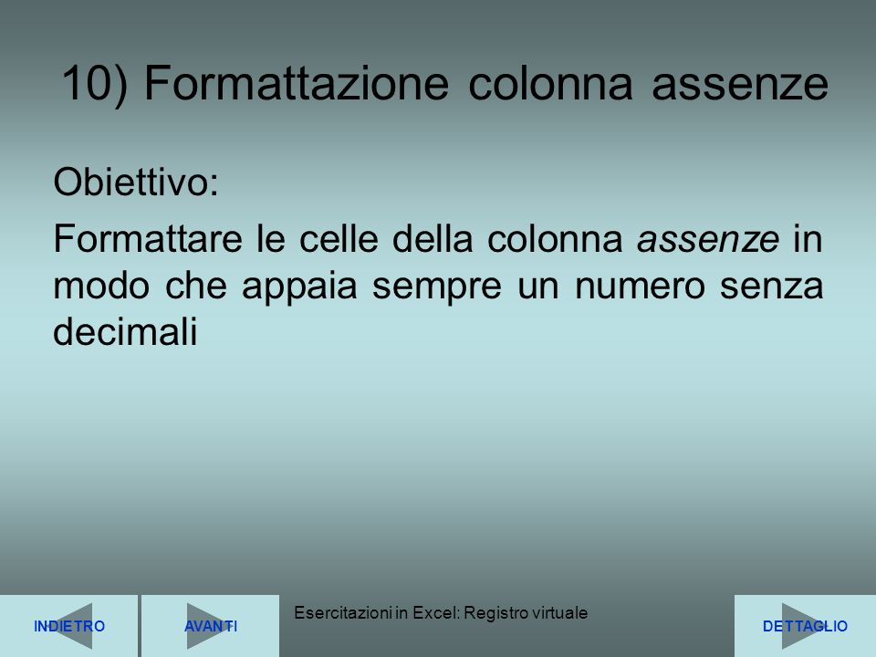 Esercitazioni in Excel: Registro virtuale23 10) Formattazione colonna assenze Obiettivo: Formattare le celle della colonna assenze in modo che appaia