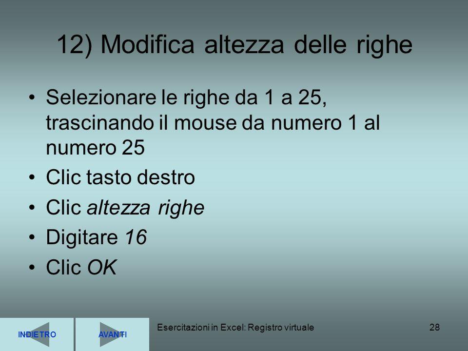 Esercitazioni in Excel: Registro virtuale28 12) Modifica altezza delle righe Selezionare le righe da 1 a 25, trascinando il mouse da numero 1 al numer